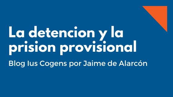La detención y la prisión provisional